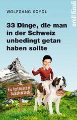 33 Dinge, die man in der Schweiz unbedingt getan haben sollte