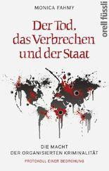 Der Tod, das Verbrechen und der Staat - Die Macht der Organisierten Kriminalität - Protokoll einer Bedrohung