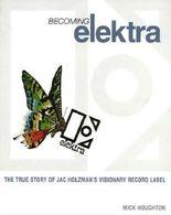 Becoming Elektra: The True Story of Jac Holzman's Visionary Record Label