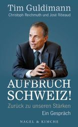 Aufbruch Schweiz! Zurück zu unseren Stärken. Ein Gespräch