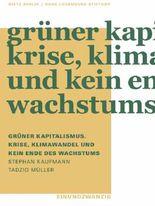 Grüner Kapitalismus. Krise, Klimawandel und kein Ende des Wachstums