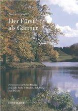 Der Fürst als Gärtner: Hermann von Pückler-Muskau und seine Parks in Muskau, Babelsberg und Branitz