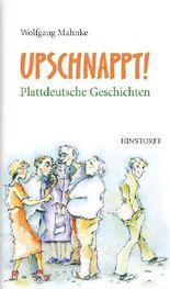 Upschnappt! Plattdeutsche Geschichten