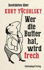 Wer die Butter hat, wird frech - Anekdoten über Kurt Tucholsky