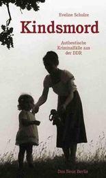 Kindsmord: Authentische Kriminalfälle aus der DDR