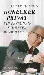 Honecker privat: Ein Personenschützer berichtet