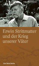 Erwin Strittmatter und der Krieg unserer Väter: Fakten, Vermutungen, Ansichten - eine Streitschrift