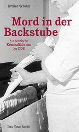 Mord in der Backstube: Authentische Kriminalfälle aus der DDR