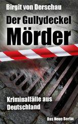 Der Gullydeckelmörder: Kriminalfälle aus Deutschland
