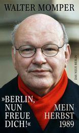 »Berlin, nun freue dich!«: Mein Herbst 1989