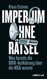 Imperium ohne Rätsel: Was bereits die DDR-Aufklärung über die NSA wusste