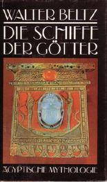 Die Schiffe der Götter. Ägyptische Mythologie