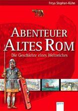 Abenteuer Altes Rom - Die Geschichte eines Weltreiches