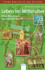 Leben im Mittelalter - Weise Mönche und ein verkauftes Wunder