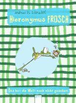 Hieronymus Frosch. Das hat die Welt noch nicht gesehen