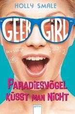 Geek Girl (4). Paradiesvögel küsst man nicht
