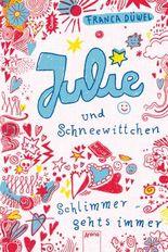 Julie und Schneewittchen: Schlimmer geht's immer (1) (Julies Tagebuch. Schlimmer geht's immer 0)
