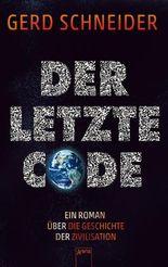 Der letzte Code: Ein Roman über die Geschichte der Zivilisation