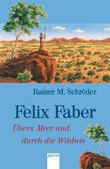 Felix Faber: Übers Meer und durch die Wildnis: (Arena Taschenbücher)