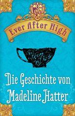 Ever After High - Die Geschichte von Madeline Hatter: Kostenlose Leseprobe