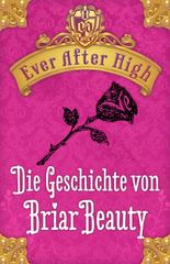 Ever After high - Die Geschichte von Briar Beauty