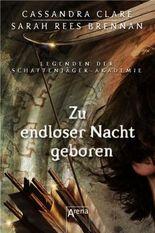 Legenden der Schattenjäger-Akademie - Zu endloser Nacht geboren