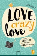 Love, crazy love. Welcher Verrückte hat eigentlich die Liebe erfunden?