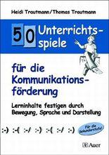 50 Unterrichtsspiele für die Kommunikationsförderung