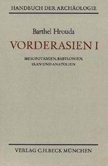 Vorderasien I - Mesopotamien, Babylonien, Iran und Anatolien