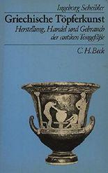Griechische Töpferkunst. Herstellung, Handel und Gebrauch der antiken Tongefässe