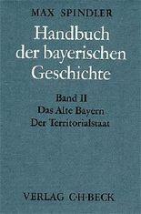 Handbuch der bayerischen Geschichte Gesamtwerk. in 4 Bänden / Handbuch der bayerischen Geschichte Bd. II: Das Alte Bayern. Der Territorialstaat vom Ausgang des 12. Jahrhunderts bis zum Ausgang des 18. Jahrhunderts