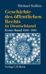 Geschichte des öffentlichen Rechts in Deutschland Bd. 1: Reichspublizistik und Policeywissenschaft 1600-1800