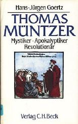 Thomas Müntzer. Mystiker, Apokalyptiker, Revolutionär