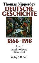 Deutsche Geschichte 1866-1918 Bd. 1: Arbeitswelt und Bürgergeist