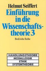 Einführung in die Wissenschaftstheorie Bd. 3: Handlungstheorie, Modallogik, Ethik, Systemtheorie