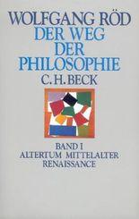 Der Weg der Philosophie. Von den Anfängen bis ins 20. Jahrhundert / Der Weg der Philosophie Bd. I: Altertum, Mittelalter, Renaissance