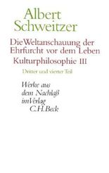 Werke aus dem Nachlaß. Gesamtwerk / Die Weltanschauung der Ehrfurcht vor dem Leben. Kulturphilosophie III