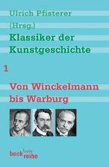 Klassiker der Kunstgeschichte Band 1: Von Winckelmann bis Warburg