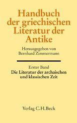 Handbuch der griechischen Literatur der Antike Bd. 1: Die Literatur der archaischen und klassischen Zeit