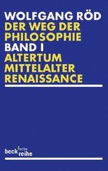 Der Weg der Philosophie Bd. 1: Altertum, Mittelalter, Renaissance