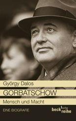 Gorbatschow: Mensch und Macht