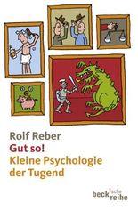 Gut so!: Kleine Psychologie der Tugend