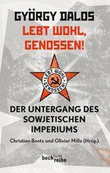 Lebt wohl, Genossen!: Der Untergang des sowjetischen Imperiums