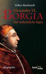 Alexander VI. Borgia: Der unheimliche Papst (Beck'sche Reihe)
