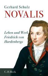 Novalis: Leben und Werk Friedrich von Hardenbergs: Leben und Werke Friedrich von Hardenbergs