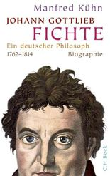 Johann Gottlieb Fichte: Ein deutscher Philosoph