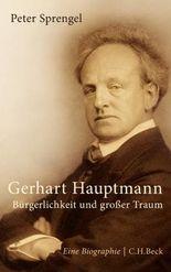 Gerhart Hauptmann: Bürgerlichkeit und großer Traum