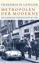 Metropolen der Moderne: Eine europäische Stadtgeschichte seit 1850 (Historische Bibliothek der Gerda Henkel Stiftung)
