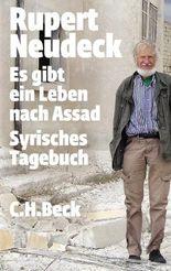 Es gibt ein Leben nach Assad: Syrisches Tagebuch (Beck'sche Reihe)