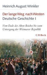Der lange Weg nach Westen - Deutsche Geschichte I: Vom Ende des Alten Reiches bis zum Untergang der Weimarer Republik (Beck Paperback)